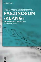 Faszinosum 'Klang': Anthropologie - Medialität - kulturelle Praxis
