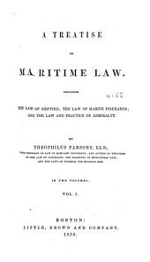 A treatise on maritime law: Including the law of shipping; the law of marine insurance; and the law and practice of admiralty, Volume 1
