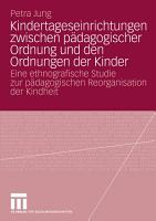 Kindertageseinrichtungen zwischen p  dagogischer Ordnung und den Ordnungen der Kinder PDF