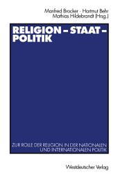 Religion — Staat — Politik: Zur Rolle der Religion in der nationalen und internationalen Politik