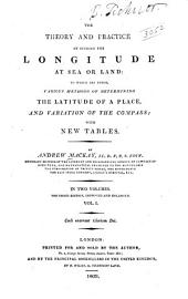 The Theory and Practice of Finding the Longitude at Sea Or Land: To which are Added, Various Methods of Determining the Latitude of a Place, and Variation of the Compass; with New Tables, Volume 1