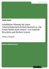 """Schriftliche Planung für einen Unterrichtsbesuch im Fach Deutsch zu """"Die Sonne bleibt nicht stehen"""" von Gabriele Beyerlein und Herbert Lorenz: (Fiktives Beispiel)"""