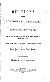 Opinions of the Attorneys-general of the State of New York, from the Formation of the State Government to February, 1872: Taken from Official Records and Public Documents. With Notes and Full Index