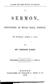 A False and True Revival of Religion: A Sermon, Delivered at Music Hall, Boston, on Sunday, April 4, 1858