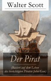 Der Pirat (Basiert auf dem Leben des berüchtigten Piraten John Gow) - Vollständige deutsche Ausgabe: Historischer Seeroman
