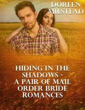 Hiding In the Shadows – a Pair of Mail Order Bride Romances