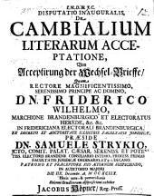 Disputatio inauguralis de cambialium litterarum acceptatione: Von Acceptirung der Wechsel-Brieffe