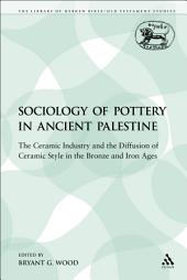 The Sociology of Pottery in Ancient Palestine: The Ceramic Industry and the Diffusion of Ceramic Style in the Bronze and Iron Ages