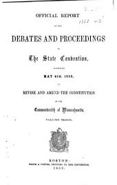 Official Report of the Debates and Proceedings in the State Convention, Assembled May 4th, 1853, to Revise and Amend the Constitution of the Commonwealth of Massachusetts: Volume 3