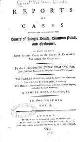 Reports of Cases Argued and Adjudged in the Courts of King's Bench, Common Pleas, and Exchequer: To which are Added Some Special Cases in the Court of Chancery, and Before the Delegates : with Tables of the Cases, and of the Principal Matters
