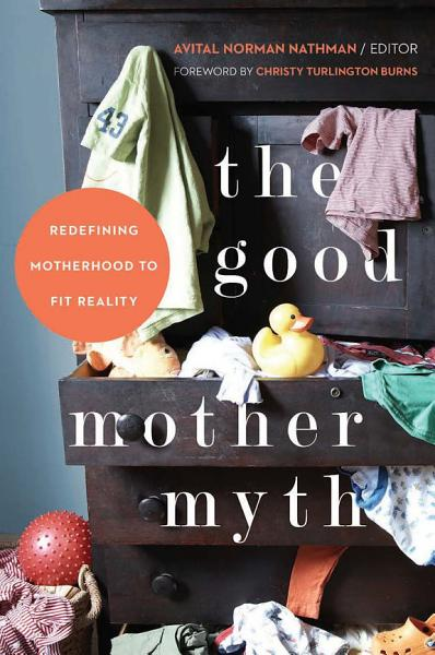 Download The Good Mother Myth Book