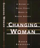 Changing Woman : A History of Racial Ethnic Women in Modern America: A History of Racial Ethnic Women in Modern America