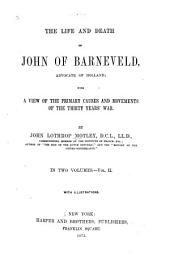 The Life and Death of John of Barneveld Advocate of Holland with a View of the Primary Causes and Movements of the Thirty Years' War: 2 Vol, Volume 2