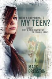 What's Happening To My Teen?: Stories of Hope & Encouragement for Struggling Parents