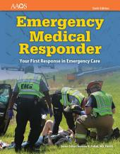 Emergency Medical Responder: Your First Response in Emergency Care: Edition 6