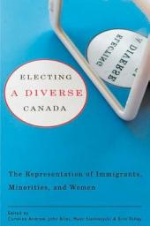 Electing a Diverse Canada: The Representation of Immigrants, Minorities, and Women