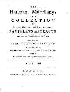 The Harleian Miscellany Or a Collection of     Pamphlets and Tracts      Found in the Late Earl of Oxfordts Libary  Interspersed with Historical  Political and Critical Notes Etc PDF