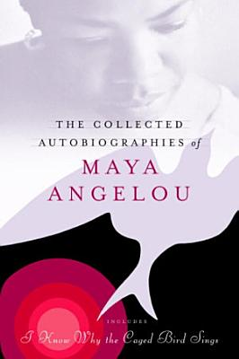 The Collected Autobiographies of Maya Angelou PDF