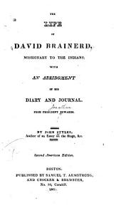 The Life of David Brainerd, Missionary to the Indians: With an Abridgement of His Diary and Journal. From President Edwards