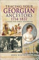 Tracing Your Georgian Ancestors, 1714–1837