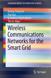 Wireless Communications Networks for the Smart Grid