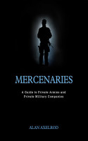 Mercenaries  A Guide to Private Armies and Private Military Companies PDF