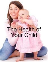 The Health of Your Child