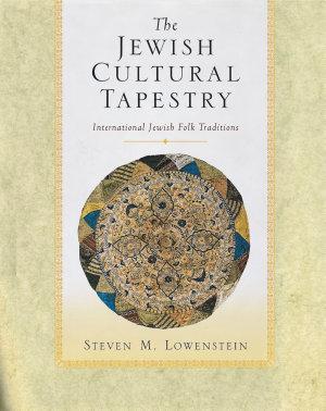 The Jewish Cultural Tapestry   International Jewish Folk Traditions PDF