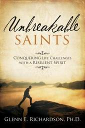 Unbreakable Saints: Conquering Life Challenges with a Resilient Spirit