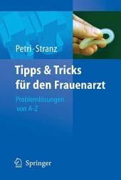 Tipps und Tricks für den Frauenarzt: Problemlösungen von A bis Z