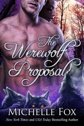 The Werewolf Proposal (Werewolf romance, free, freebie, free read, Free Werewolf Romance, Freebie, Erotica, Rough Sex)