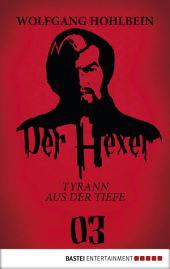 Der Hexer 03: Tyrann aus der Tiefe. Roman