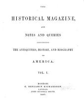 The Historical Magazine and Notes and Queries Concerning the Antiquities, History and Biography of America: Volume 1