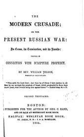 The Modern Crusade: Or, The Present Russian War: Its Cause, Its Termination, and Its Results: Viewed in Connection with Scripture Prophecy