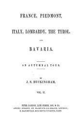 France, Piedmont, Italy, Lombardy, the Tyrol, and Bavaria: An Autumnal Tour, Volume 2