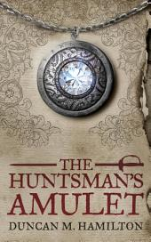 The Huntsman's Amulet (Society of the Sword Trilogy Volume 2)