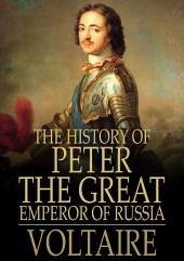The History of Peter the Great: Emperor of Russia