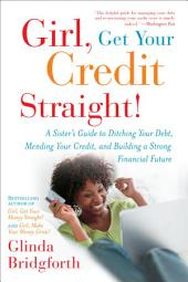Girl, Get Your Credit Straight!: A Sister's Guide to Ditching Your Debt, Mending Your Credit, and Building aStrong Financial Future