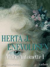 Marie Antoinette 1: Bind 1