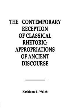 The Contemporary Reception of Classical Rhetoric PDF