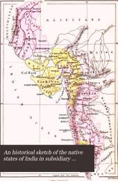 An Historical Sketch of the Native States of India in Subsidiary Alliance with the British Government