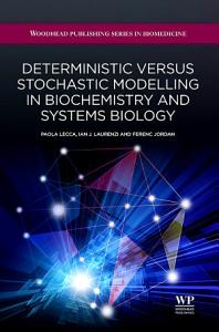 Deterministic Versus Stochastic Modelling in Biochemistry and Systems Biology PDF