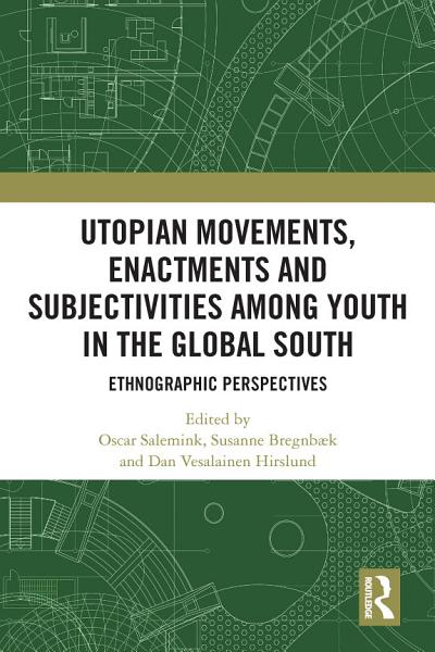 Utopian Movements, Enactments and Subjectivities among Youth in the Global South