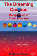 The Dreaming Cosmos   Metaphysics of Consciousness PDF
