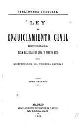 Ley de enjuiciamiento civil reformada para las islas de Cuba y Puerto-Rico: con la jurisprudencia del Tribunal supremo ...