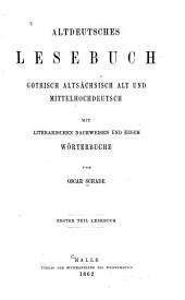 Altdeutsches Lesebuch: Gothisch, Altsächsisch Alt- und Mittelhochdeutsch, Band 1