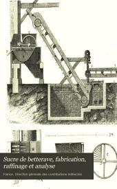 Sucre de betterave, fabrication, raffinage et analyse: Conférences de 1881