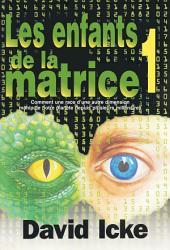LES ENFANTS DE LA MATRICE TOME 1: Comment une race d'une autre dimension manipule notre planète depuis plusieurs millénaires