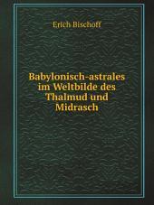 Babylonisch-astrales im Weltbilde des Thalmud und Midrasch