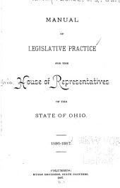 Manual of Legislative Practice for the House of Representatives of the State of Ohio: 1886-1887